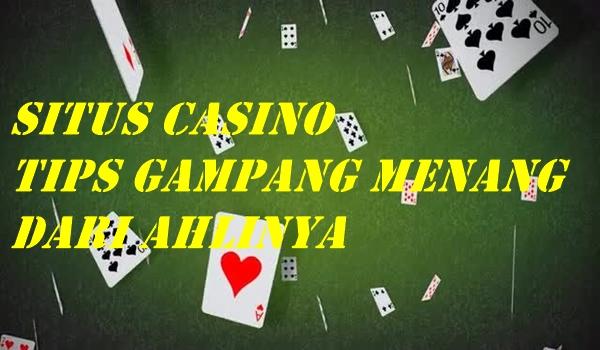 Situs Casino Tips Gampang Menang Dari Ahlinya