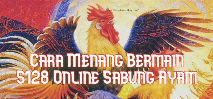 Cara Menang Bermain S128 Online Sabung Ayam